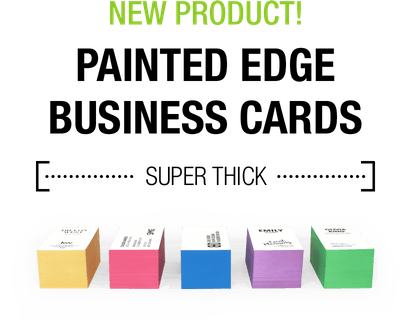 New Product! Painted Edge Business Cards on 32PT Uncoated Stock.